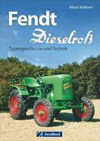 FENDT Dieselross Traktoren Das Typenbuch Modelle Landmaschinen Bildband Buch