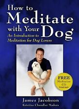 How to Meditate with Your Dog : An Introduction to Meditation for Dog Lovers by
