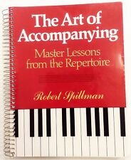The Art of Accompanying - Master Lessons from the Repertoire by Robert Spillman