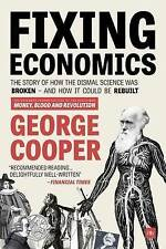 Fixing Economics: The Story of How the Dismal Science Was Broken - And How it...