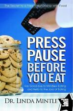 Press Pause Before You Eat: Say Good-Bye to Mindless Eating and Hello to the Joy