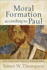 Moral Formation According to Paul : The Context and Coherence of Pauline...