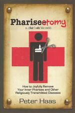 Pharisectomy : How to Joyfully Remove Your Inner Pharisee and Other...