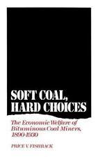 Soft Coal, Hard Choices : The Economic Welfare of Bituminous Coal Miners,...