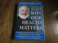 Why Our Health Matters (NEW HB) by Andrew Weil, M.D.