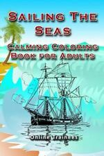 Sailing the Seas: Calming Coloring Book for Adults by Online Trainees (2015,...