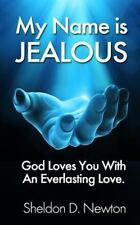 My Name Is Jealous : God Loves You with an Everlasting Love by Sheldon Newton...