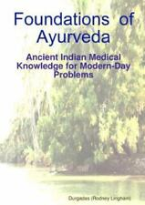 Foundations of Ayurveda: Ancient Indian Medical Knowledge for Modern-Day Problem