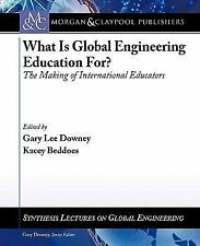 WHAT IS GLOBAL ENGINEERING EDUCATION FOR? THE MAKING OF INTERNATIONAL EDUCATORS