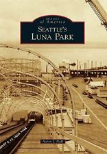 Images of America: Seattle's Luna Park by Aaron J. Naff (2011, Paperback)