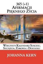 365 (+1) Afirmacji Pieknego Zycia : Wieczysty Kalendarz Sukcesu, Szczescia,...