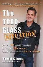 The Todd Glass Situation: A Bunch of Lies about My Personal Life and a Bunch of