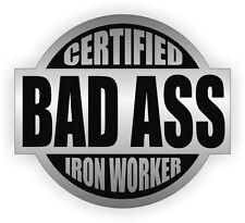 Certified Bad Ass Iron Worker Hard Hat Decal / Helmet Sticker Label Steel Build
