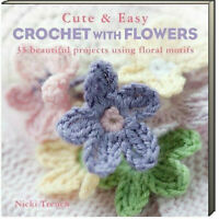Cute and Easy Crochet with Flowers 35 Floral Projects Nicki Trench (Paperback)
