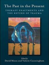 The Past in the Present : Therapy Enactments and the Return of Trauma (2008,...