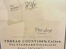 2 new pillow cases THE WIFE~THE HUSBAND & the DOG Sleeps Here 500 TC Fun Novelty