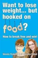 Want to Lose Weight... But Hooked on Food?: How to Break Free and Win! by Sandra