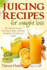 Juicing Recipes for Weight Loss: Lose Weight, Gain Energy And Improve Health wi