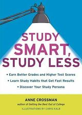 Study Smart, Study Less: Earn Better Grades and Higher Test Scores, Learn Stu...