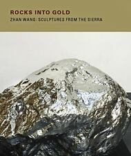 NEW - Rocks Into Gold: Zhan Wang: Sculptures from the Sierra