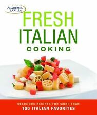 Fresh Italian Cooking : Delicious Recipes for More Than 100 Italian Favorites by