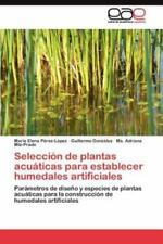 Seleccion de Plantas Acuaticas Para Establecer Humedales Artificiales (Paperback