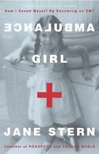Ambulance Girl : How I Saved Myself by Becoming an EMT by Jane Stern (2004,...