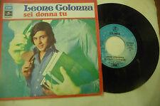 """LEONE COLONNA""""SEI DONNA TU- disco 45 giri COLUMBIA 1973"""" PERFETTO"""