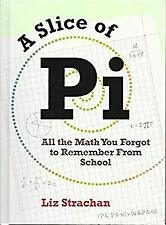 A Slice of Pi, All the Math You Forgot to Remember From School by Liz Strachan