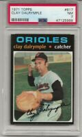 1971 TOPPS # 617 CLAY DALRYMPLE, PSA 7 NM, BALTIMORE ORIOLES, L@@K !