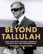 BEYOND TALLULAH How Sam Wyly Became America's Boldest Entrepreneur HC 1st Ed NEW