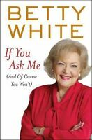 If You Ask Me: [And of Course You Won't] by White, Betty , Hardcover