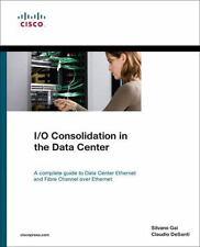 I/O Consolidation in the Data Center, DeSanti, Claudio, Gai, Silvano, Good Book