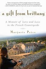 A Gift from Brittany: A Memoir of Love and Loss in the French Countryside - New