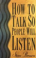 How to Talk So People Will Listen by Steve Brown (1993, Paperback)