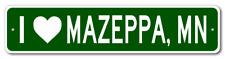 I Love MAZEPPA, MINNESOTA  City Limit Sign - Aluminum