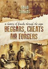 Beggars, Cheats and Forgers : A History of Frauds Through the Ages by David Thom