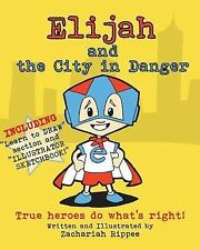 Elijah and the City in Danger : True Heroes Do What Is Right by Zachariah...