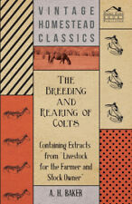 The Breeding and Rearing of Colts - Containing Extracts from Livestock for the