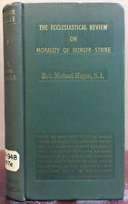 THE ECCLESIASTICAL REVIEW ON MORALITY OF HUNGER-STRIKE By Rev Michael Hogan 1933