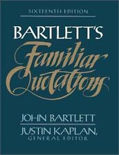 Bartletts Familiar Quotations : A Collection of Passages, Phrases, and Proverbs