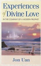 NEW Experiences of Divine Love in the Company of a Modern Prophet by Jon Uan