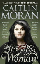 How To Be a Woman by Caitlin Moran.