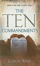 The Ten Commandments: What If We Did It God's Way?, Wade, Loron, Very Good Book