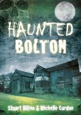 Haunted Bolton by Michelle Cardno, Stuart Hilton (Paperback, 2013)