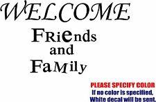 "Vinyl Decal Sticker - Welcome Friends and Family Car Truck Bumper Fun 12"""