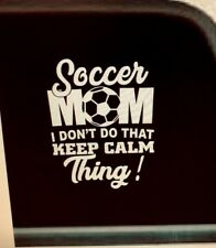 Soccer Mom, I don't do that keep calm thing! Vinyl Decal