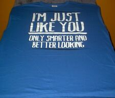 "Funny ""I'm Just Like You Only Smarter and Better Looking"" Blue T-Shirt XL"
