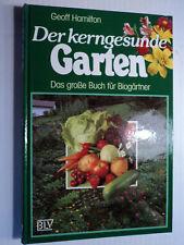 Der kerngesunde Garten Das große Buch für Biogärtner von Geoff Hamilton