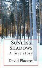 Sunless Shadows : A Story of Love and Adventure by David Placeres (2010,...